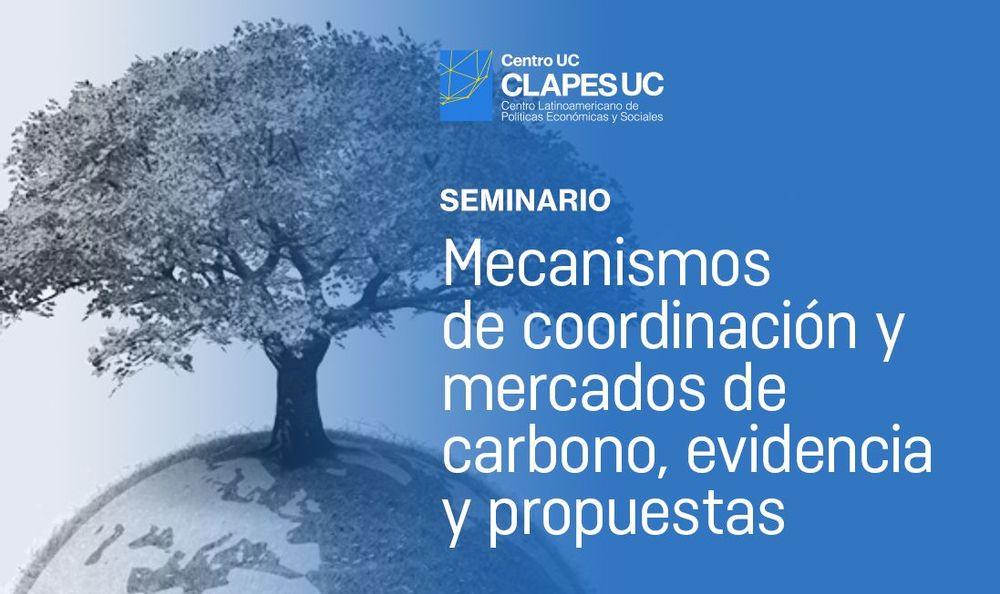 Seminario Clapes UC: Mecanismos de Coordinación y mercados de carbono, evidencia y propuestas